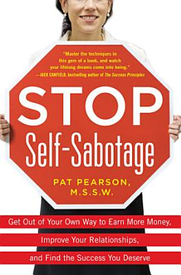 Stop Self Sabotage  Get Out of Your Own Way to Earn More Money  Improve Your Relationships  and Find the Success You Deserve PDF