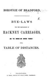 Borough of Bradford. Bye-laws for the regulation of hackney carriages, and the owners and drivers thereof: also, table of distances