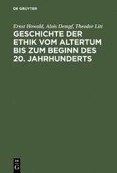 Geschichte der Ethik vom Altertum bis zum Beginn des 20. Jahrhunderts: Nachdruck der 1931 erschienenen Beiträge im Handbuch der Philosophie, Ausgabe 2