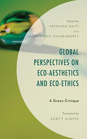 Global Perspectives on Eco Aesthetics and Eco Ethics PDF
