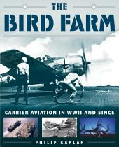 The Bird Farm: Carrier Aviation and Naval AviatorsÑA History and Celebration