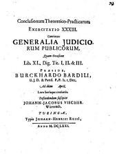 Conclusiones theoretico-practicae ad Pandectas: Exerc. XXXIII., continens generalia iudiciorum publicorum