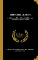 Bibliotheca Chemica  A Catalogue of the Alchemical  Chemical and Pharmaceutical Books PDF