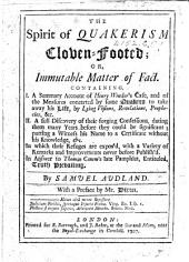 The Spirit of Quakerism Cloven-footed; Or, Immutable Matter of Fact. Containing I. A Summary Account of Henry Winder's Case, and of the Measures Concerted by Some Quakers to Take Away His Life ... II. A Full Discovery of Their Forging Confessions ... In Answer to Thomas Camm's Late Pamphlet Entituled, Truth Prevailing ... With a Preface by Mr. Dixon