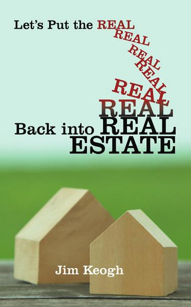 Download Let s Put the Real Back into Real Estate Book