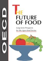 The Future of Food Long-term Prospects for the Agro-food Sector: Long-term Prospects for the Agro-food Sector