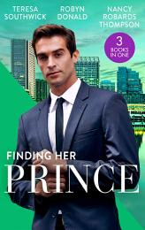 Finding Her Prince: Cindy's Doctor Charming (Men of Mercy Medical) / Rich, Ruthless and Secretly Royal / Accidental Cinderella