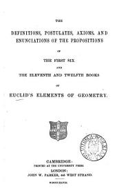 The definitions, postulates, axioms, and enunciations of the propositions of the first six, and the eleventh and twelfth books of Euclid's Elements of geometry