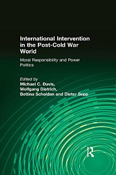 International Intervention in the Post Cold War World  Moral Responsibility and Power Politics PDF