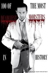 100 of the Most Deadliest Mobsters in History