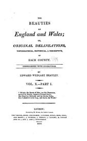 The Beauties of England and Wales, Or, Delineations, Topographical, Historical, and Descriptive, of Each County: Volume 10, Issue 1