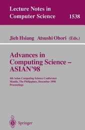 Advances in Computing Science - ASIAN'98: 4th Asian Computing Science Conference, Manila, The Philippines, December 8-10, 1998, Proceedings