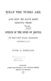 What the Turks Are, and how We Have Been Helping Them: Speech of the Duke of Argyll in the City Hall, Glasgow, Sept. 19, 1876. With a Preface