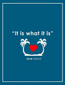 It Is What It Is - Love Island Notebook