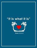 It Is What It Is   Love Island Notebook