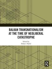 Balkan Transnationalism at the Time of Neoliberal Catastrophe PDF