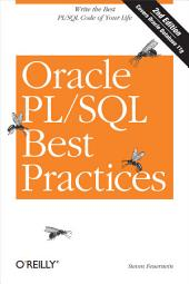 Oracle PL/SQL Best Practices: Write the Best PL/SQL Code of Your Life, Edition 2