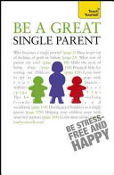 Be a Great Single Parent  A Teach Yourself Guide