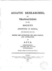 Asiatic researches or transactions of the Society instituted in Bengal, for inquiring into the history and antiquities, the arts, sciences, and literature, of Asia: Volume 4