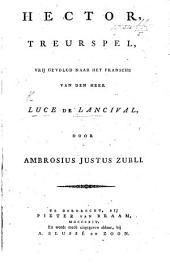 Hector, Treurspel [in five acts and in verse], vrij gevolgd naar het Fransche ... door A. J. Zubli