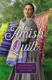 An Amish Quilt: Patchwork Perfect, A Bid for Love, A Midwife's Dream