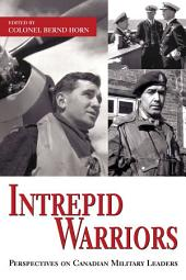 Intrepid Warriors: Perspectives on Canadian Military Leaders