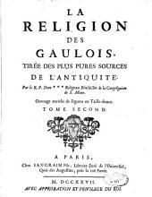 La religion des Gaulois, tirée des plus pures sources de l'antiquité: Volume2