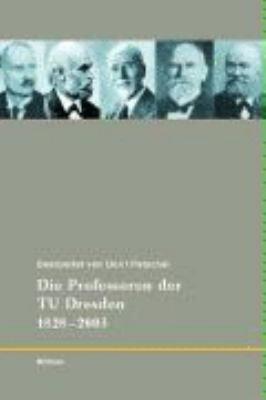 175 Jahre TU Dresden  Die Professoren der TU Dresden  1828 2003 PDF