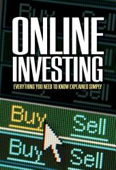 The Complete Guide to Online Investing: Everything You Need to Know Explained Simply