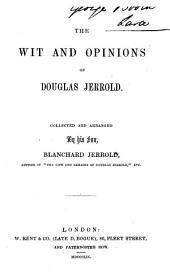 The Wit and Opinions of Douglas Jerrold: Collected and Arranged by His Son Blanchard Jerrold ...