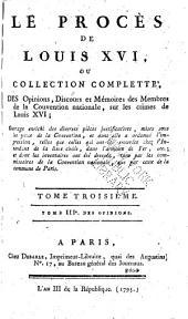 Le procès de Louis XVI, ou, Collection complette, des opinions, discours et mémoires des membres de la Convention nationale, sur les crimes de Louis XVI ...
