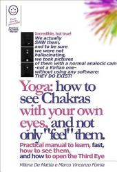 "Yoga: How to See Chakras With Your Own Eyes, and Not Only ""Feel"" Them. (Manual #001)"