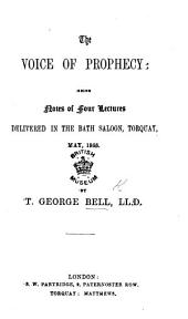 The Voice of Prophecy: Being Notes of Four Lectures Delivered in the Bath Saloon, Torquay, May, 1866