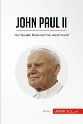 John Paul II: The Pope Who Modernised the Catholic Church