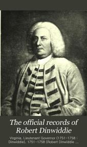 The Official Records of Robert Dinwiddie, Lieutenant-governor of the Colony of Virginia, 1751-1758: Volume 4