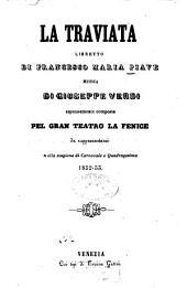 La Traviata: Libretto di Francesco Maria Piave. Musica di Giuseppe Verdi. espressamente composta pel Gran Teatro La Fenice da rappresentarsi nella stagione di Carnovale e Quadragesima 1852 - 53 [Alexandre Dumas, fils]