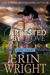 Arrested by Love: A Western Romance Novel (Bad Boy Cowboy Small Town Farmer Second Chance)
