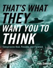 That's What They Want You to Think: Conspiracies Real, Possible, and Paranoid