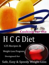 Cooking for the HCG Diet: 125 Recipes & Weight-Loss Program Designed for Safe, Easy & Speedy Weight Loss