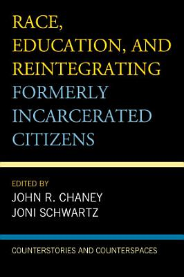 Race  Education  and Reintegrating Formerly Incarcerated Citizens