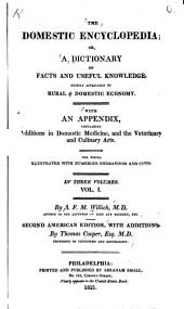 The Domestic Encyclopedia, Or, A Dictionary of Facts and Useful Knowledge, Chiefly Applicable to Rural & Domestic Economy: With an Appendix, Containing Additions in Domestic Medicine, and the Veterinary and Culinary Arts, Volume 1