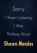 Sorry I Wasn t Listening I Was Thinking About Shawn Mendes PDF