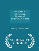 Memoirs of Christina  Queen of Sweden  Volume I   Scholar s Choice Edition PDF