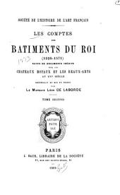 Les comptes des bâtiments du roi (1528-1571): suivis de documents inédits sur les châteaux royaux et les beaux-arts au XVIe siècle, Volume2