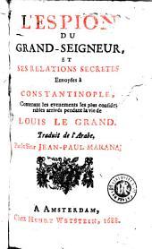 L'Espion du Grand-Seigneur et ses relations secretes envoyées à Constantinople contenant les evenements les plus considerables arrivés pendant la vie de Louis Le Grand