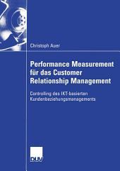 Performance Measurement für das Customer Relationship Management: Controlling des IKT-basierten Kundenbeziehungsmanagements