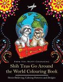 Shih Tzus Go Around the World Colouring Book