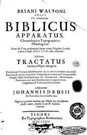 Briani Waltoni, Angli, ... Biblicus apparatus, chronologico-topographico-philologicus: prout ille tomo præliminari, operis eximii polyglotti, Londini, anno Christi, 1658. editi, continetur. Exhibens tractatus varios, eòsque integros ... adijciuntur Johannis Drusii De proverbiis sacris classes duæ ... Nunc in gratiam omnium, qui musas has sanctissimas sancte colunt, seorsim excusi, & indicibus exornati