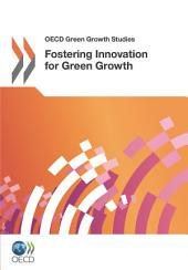 OECD Green Growth Studies Fostering Innovation for Green Growth