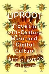 Uproot: Travels in 21st-Century Music and Digital Culture